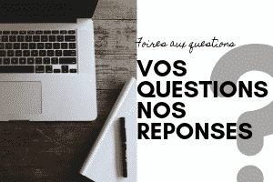 vos questions nos reponses